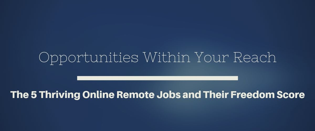 Opportunities Within Your Reach_The 5 Thriving Online Remote Jobs and Their Freedom Score