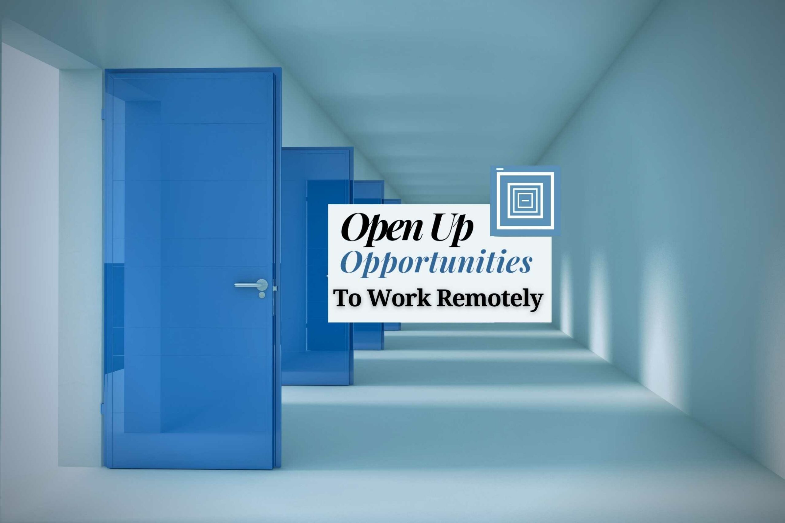Open Up Opportunities To Work Remotely
